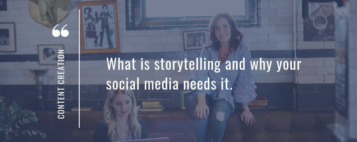 What is storytelling and why your social media needs it